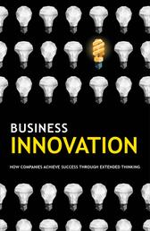 Business Innovation - How companies achieve success through extended thinking