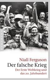 Der falsche Krieg - Der Erste Weltkrieg und das 20. Jahrhundert