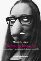 Miguel A. López: Robar la historia