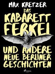 Das Kabarettferkel und andere neue Berliner Geschichten