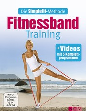 Die SimpleFit-Methode - Fitnessband-Training - Mit 5 Komplettprogrammen als Video