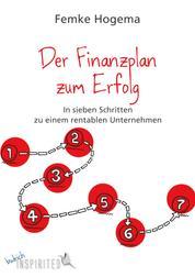 Der Finanzplan zum Erfolg - In sieben Schritten zu einem rentablen Unternehmen