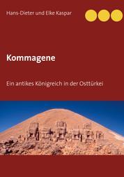 Kommagene - Ein antikes Königreich in der Osttürkei