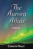 Carolyn Haley: The Aurora Affair