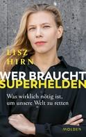 Lisz Hirn: Wer braucht Superhelden