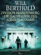 Will Berthold: Division Brandenburg. Die Haustruppe des Admiral Canaris - Tatsachenroman ★★