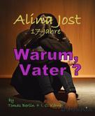 Thomas Berlin: Alina Jost - 17 Jahre: Warum, Vater ?
