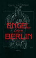 Jonas Hannibal Schönberger: Engel Über Berlin