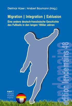 Migration|Integration|Exklusion - Eine andere deutsch-französische Geschichte des Fußballs