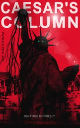 """CAESAR'S COLUMN (New York Dystopia) - A Fascist Nightmare of the Rotten 20th Century American Society – Time Travel Novel From the Renowned Author of """"Atlantis"""""""