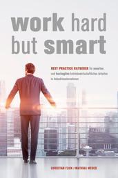 Work Hard but Smart - Best Practice Ratgeber für smartes und hochagiles betriebswirtschaftliches Arbeiten in Industrieunternehmen
