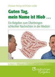 Guten Tag, mein Name ist Hiob … - Ein Ratgeber zum Überbringen schlechter Nachrichten in der Medizin