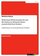 Matthias Rekow: Widerstand, Widerstandsrecht und Revolution in Immanuel Kants staatsrechtlichem Denken