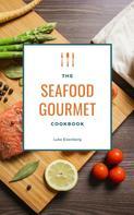 Luke Eisenberg: The Seafood Gourmet Cookbook