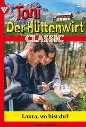 Toni der Hüttenwirt Classic 36 – Heimatroman - Laura, wo bist du?