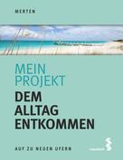 René Merten: Mein Projekt: Dem Alltag entkommen