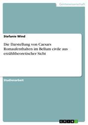 Die Darstellung von Caesars Romaufenthalten im Bellum civile aus erzähltheoretischer Sicht
