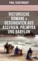 Paul Scheerbart: Historische Romane & Geschichten aus Assyrien, Palmyra und Babylon