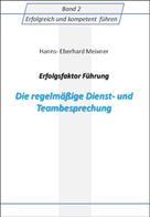 Hanns Eberhard Meixner: Erfolgsfaktor Führung Die regelmäßige Dienst- und Teambesprechung
