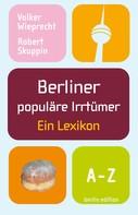 Volker Wieprecht: Berliner populäre Irrtümer ★★★★