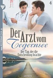 Der Arzt vom Tegernsee 4 – Arztroman - Der Tag, der die Entscheidung brachte