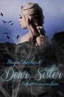 Maya Shepherd: Dear Sister 1 - Schattenerwachen