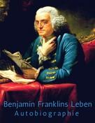 Benjamin Franklin: Benjamin Franklins Leben