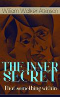 William Walker Atkinson: THE INNER SECRET - That something within