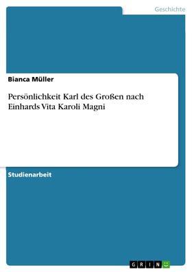 Persönlichkeit Karl des Großen nach Einhards Vita Karoli Magni