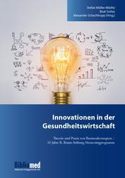 Innovationen in der Gesundheitswirtschaft - Theorie und Praxis von Businesskonzepten - 10 Jahre B. Braun-Stiftung Mentoringprogramm