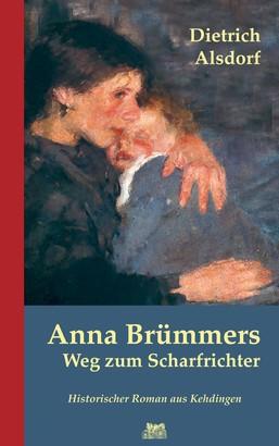 Anna Brümmers Weg zum Scharfrichter: Historischer Roman