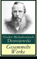 Fjodor Dostojewski: Gesammelte Werke