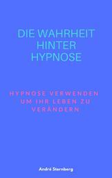 Die Wahrheit hinter Hypnose - Hypnose verwenden, um Ihr Leben zu verändern