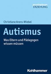 Autismus - Was Eltern und Pädagogen wissen müssen