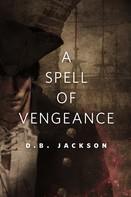 D. B. Jackson: A Spell of Vengeance