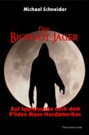 Michael Schneider: Der Bigfoot-Jäger