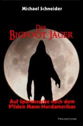 Der Bigfoot-Jäger - Auf Spurensuche nach dem Wilden Mann Nordamerikas