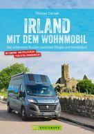 Thomas Cernak: Irland mit dem Wohnmobil: Die schönsten Routen zwischen Dingle und Nordirland