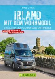 Irland mit dem Wohnmobil: Die schönsten Routen zwischen Dingle und Nordirland - Der Wohnmobil-Reiseführer mit Straßenatlas, GPS-Koordinaten zu Stellplätzen und Streckenleisten