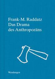 Das Drama des Anthropozäns