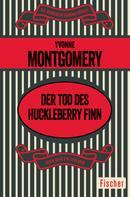Yvonne Montgomery: Der Tod des Huckleberry Finn