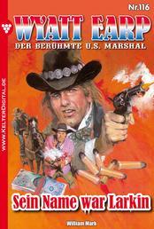 Wyatt Earp 116 – Western - Sein Name war Larkin