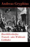 Andreas Gryphius: Horribilicribrifax Teutsch - oder Wählende Liebhaber