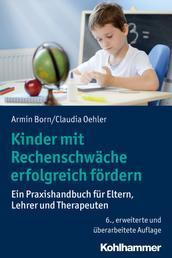 Kinder mit Rechenschwäche erfolgreich fördern - Ein Praxishandbuch für Eltern, Lehrer und Therapeuten