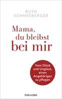 Ruth Schneeberger: Mama, du bleibst bei mir ★★★★