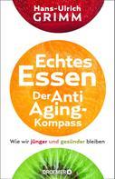 Hans-Ulrich Grimm: Echtes Essen. Der Anti-Aging-Kompass ★★★★