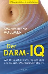 Der Darm-IQ - Wie das Bauchhirn unser körperliches und seelisches Wohlbefinden steuert