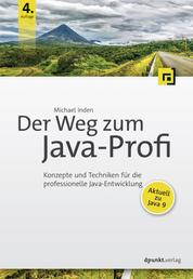 Der Weg zum Java-Profi - Konzepte und Techniken für die professionelle Java-Entwicklung. Aktuell zu Java 9.
