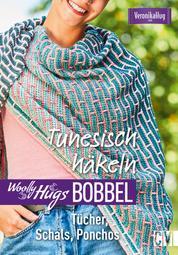 """Woolly Hugs Bobbel Tunesisch häkeln: Tücher, Schals, Ponchos - Mit Grundkurs """"Tunesisch häkeln"""" mit Farbverlaufsgarn"""