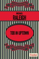 Michael Raleigh: Tod in Uptown